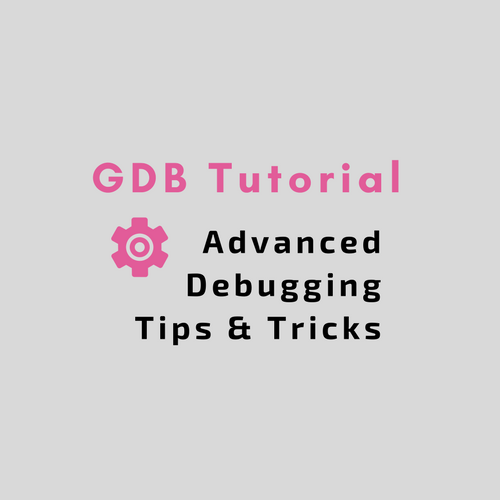 GDB Tutorial: Essential GDB Tips to Learn Debugging