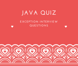 Java Quiz : Exception Interview Questions