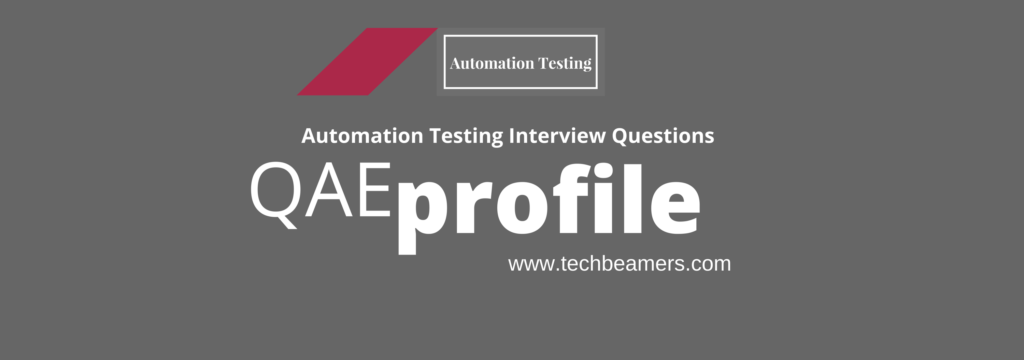 Automation Testing Interview Questions for QAE Profile