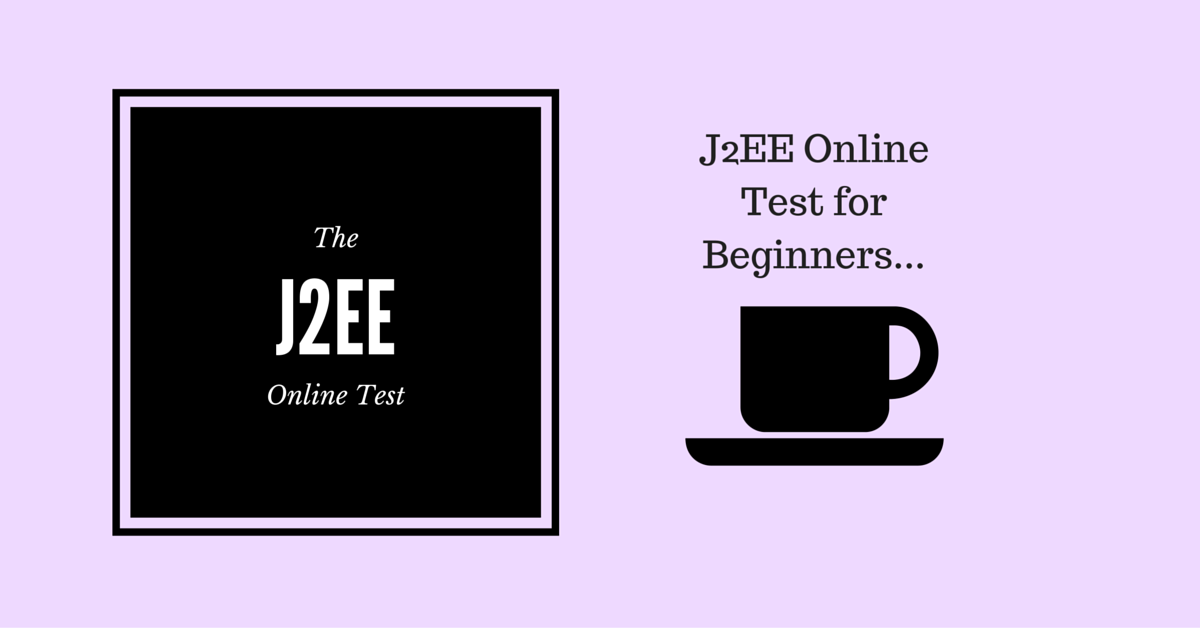 J2EE Online Test - 20 Questions for Java Developers