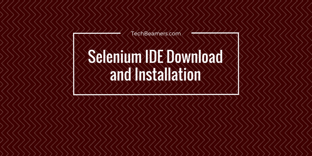 Selenium IDE Download and Installation Instructions