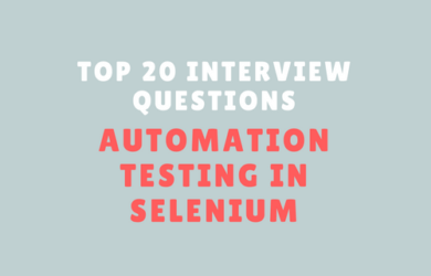 Top 20 Interview Questions for Automation Testing in Selenium