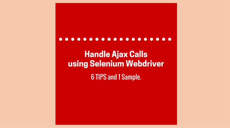 How to Handle AJAX Calls using Selenium Webdriver