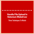 Techniques to Handle File Upload In Selenium Webdriver