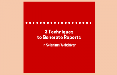 Three Techniques to Generate Reports in Selenium Webdriver
