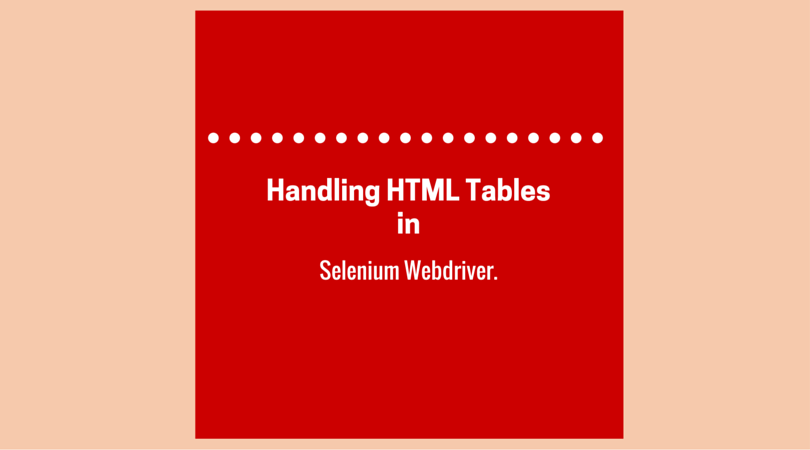 Handling HTML Tables in Selenium Webdriver Projects