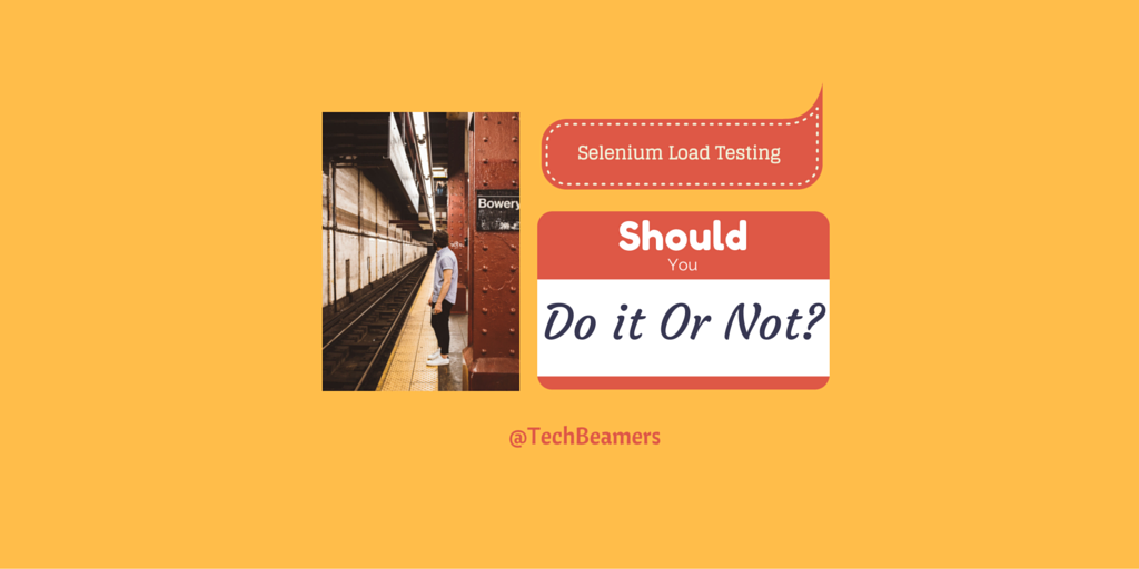 Selenium Load Testing - Should You Do It or Not?