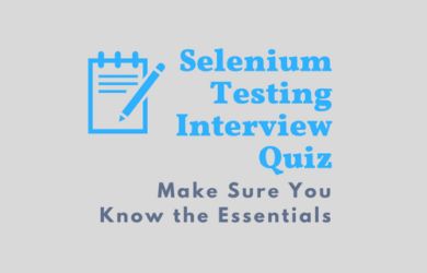 Selenium Testing Interview Quiz - Make Sure You Know the Essentials