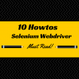 10 Selenium Webdriver Howtos for Automation Testers