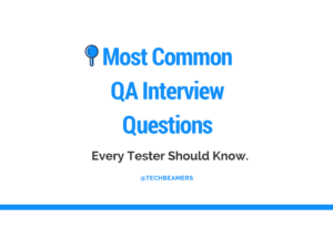 Most Common QA Interview Questions and Answers for Testers