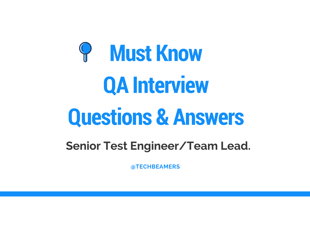 must know qa interview questions for senior test engineers