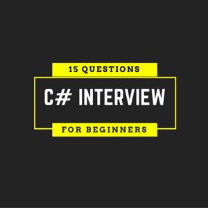 15 C# Interview Questions Every Programmer Should Know