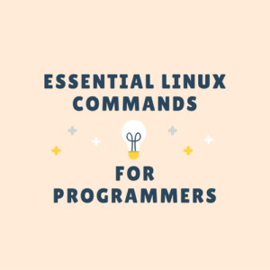 Essential Linux Commands Programmers Should Know