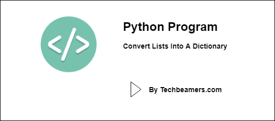 Python Program : How to Convert Lists into a Dictionary