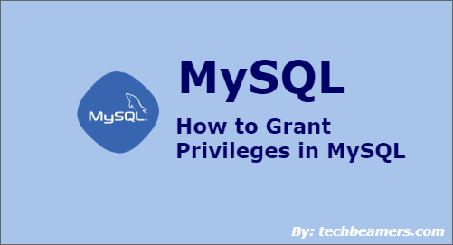 Grant Privileges on a Database in MySQL with Examples